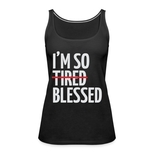 Not Tired, Blessed - White - Women's Premium Tank Top