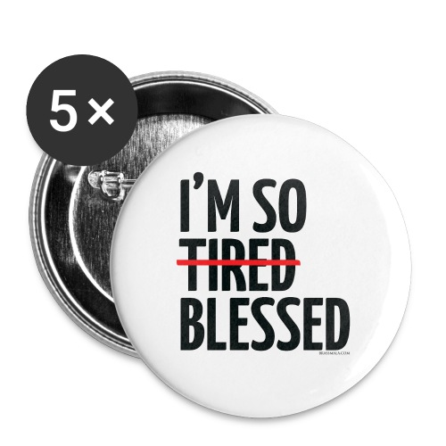 Not Tired, Blessed - Black - Buttons large 2.2'' (5-pack)