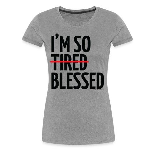Not Tired, Blessed - Black - Women's Premium T-Shirt