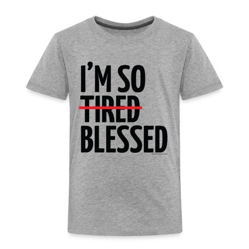 Not Tired, Blessed - Black - Toddler Premium T-Shirt