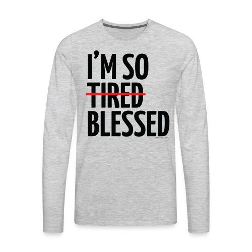 Not Tired, Blessed - Black - Men's Premium Long Sleeve T-Shirt