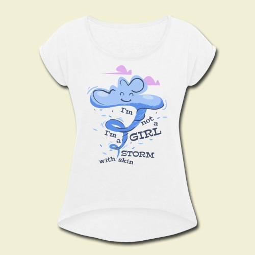 A storm with skin - Women's Roll Cuff T-Shirt