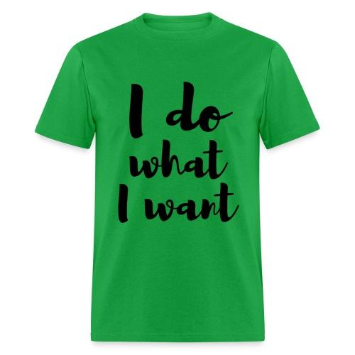 I Do What I Want - Men's T-Shirt