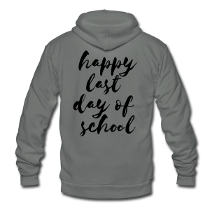 Happy Last Day of School | Black - Unisex Fleece Zip Hoodie by American Apparel