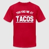 You Had me at Tacos funny foodie saying shirt - Men's T-Shirt by American Apparel