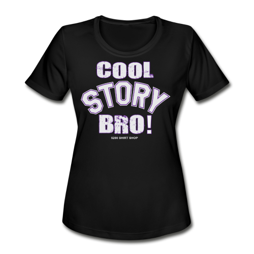Cool Story Bro - Mens T-shirt - Women's Moisture Wicking Performance T-Shirt