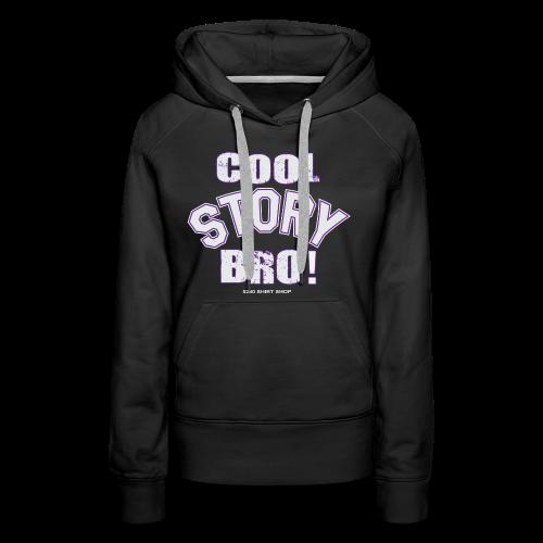 Cool Story Bro - Mens T-shirt - Women's Premium Hoodie