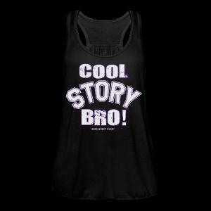 Cool Story Bro - Mens T-shirt - Women's Flowy Tank Top by Bella