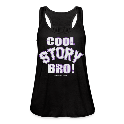 Cool Story Bro - Mens T-shirt - Women's Flowy Tank Top by Bella