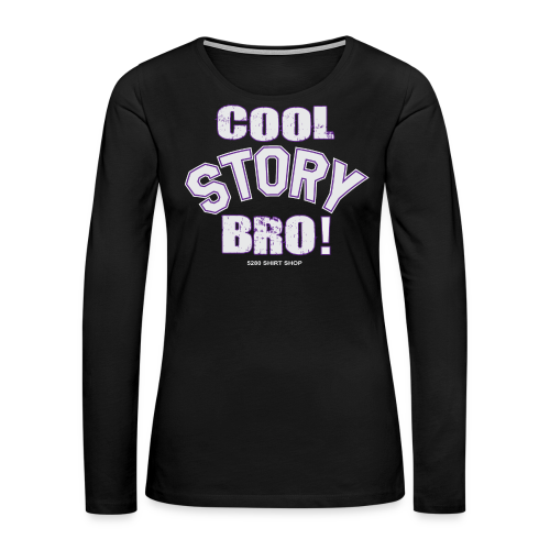Cool Story Bro - Mens T-shirt - Women's Premium Long Sleeve T-Shirt