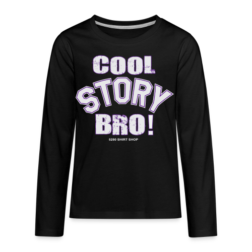 Cool Story Bro - Mens T-shirt - Kids' Premium Long Sleeve T-Shirt