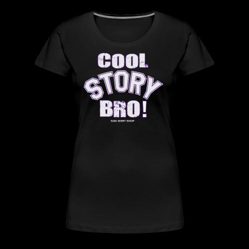 Cool Story Bro - Hoodie - Women's Premium T-Shirt
