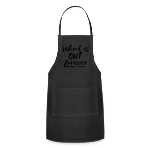 School is Out Forever Retired & Loving It - Adjustable Apron