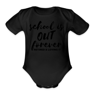 School is Out Forever Retired & Loving It - Short Sleeve Baby Bodysuit