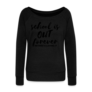 School is Out Forever Retired & Loving It - Women's Wideneck Sweatshirt