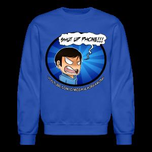 Men's SHUT UP PHONE!!! Shirt - Crewneck Sweatshirt