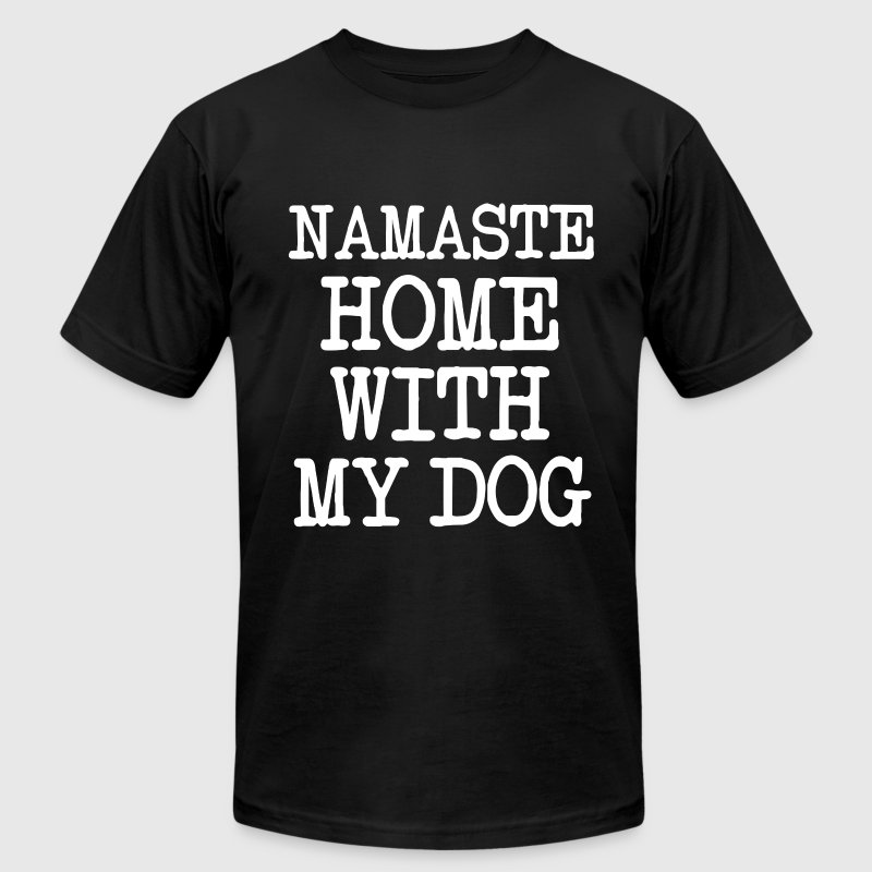 Namaste Home With My Dog  funny shirt - Men's T-Shirt by American Apparel