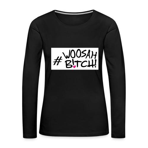 #WoosahBitch - Women's Premium Long Sleeve T-Shirt