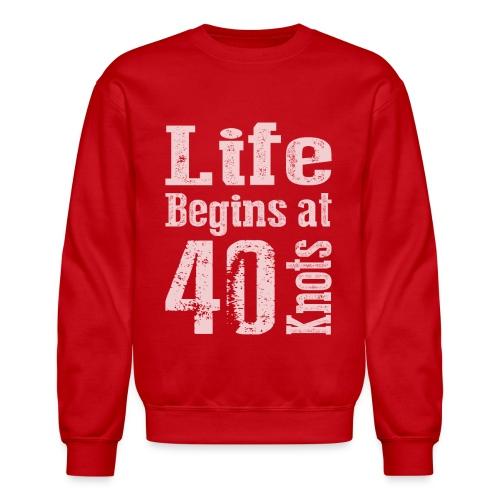 Life Begins at 40 Knots - Crewneck Sweatshirt