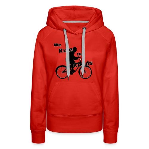 We Rule the Roads (Cyclist) - Women's Premium Hoodie