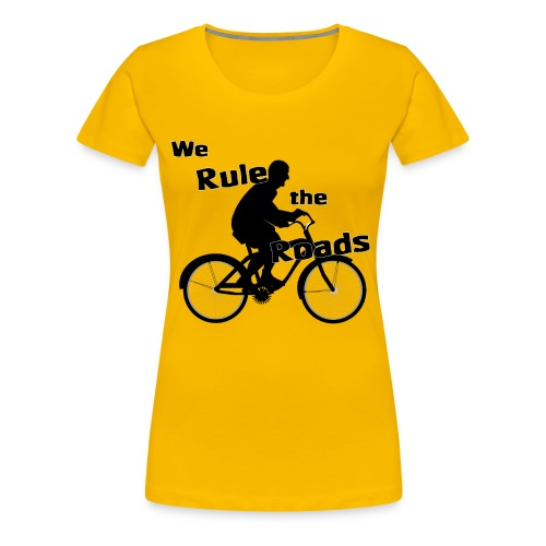 We Rule the Roads (Cyclist) - Women's Premium T-Shirt