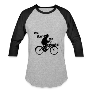 We Rule the Roads (Cyclist) - Baseball T-Shirt