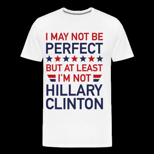 I May Not Be Perfect Hillary - Men's Premium T-Shirt
