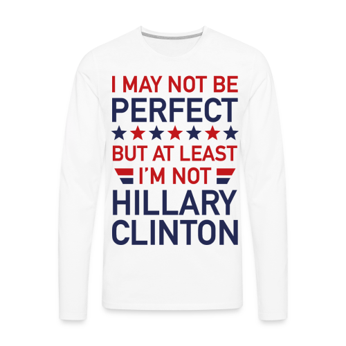 I May Not Be Perfect Hillary - Men's Premium Long Sleeve T-Shirt