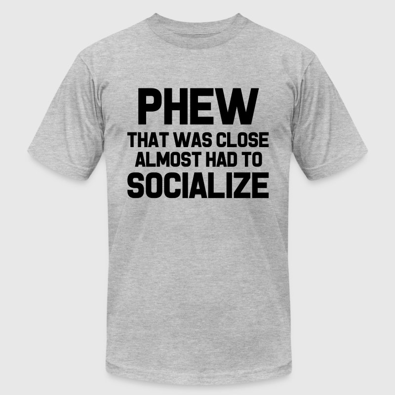 Phew that was close almost had to socialize funny - Men's T-Shirt by American Apparel