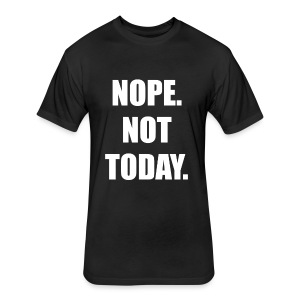 Nope. Not Today. - Fitted Cotton/Poly T-Shirt by Next Level