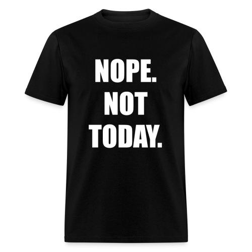 Nope. Not Today. - Men's T-Shirt