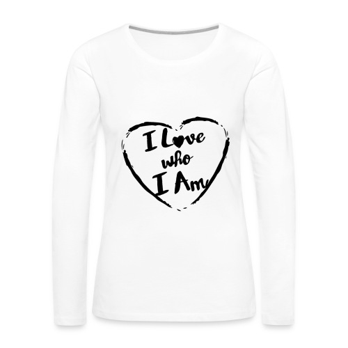 I LOVE WHO I AM - Women's Premium Long Sleeve T-Shirt