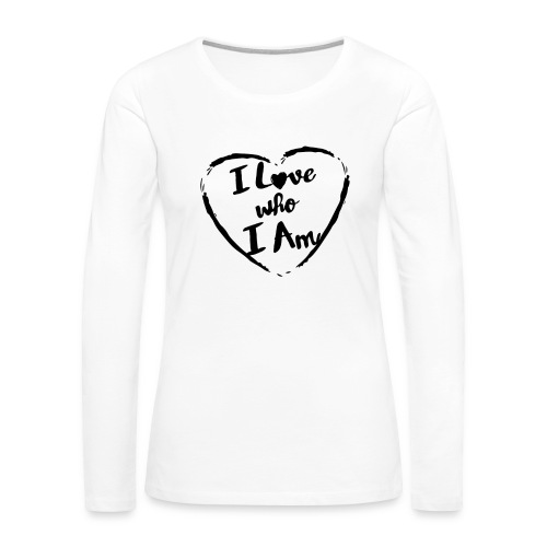 I LOVE WHO I AM - Women's Premium Long Sleeve T-Shirt