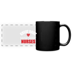 Great Dads Raise Great Nurses - Full Color Panoramic Mug