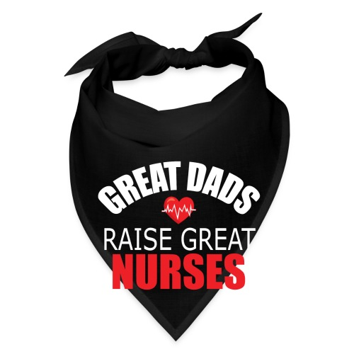 Great Dads Raise Great Nurses - Bandana