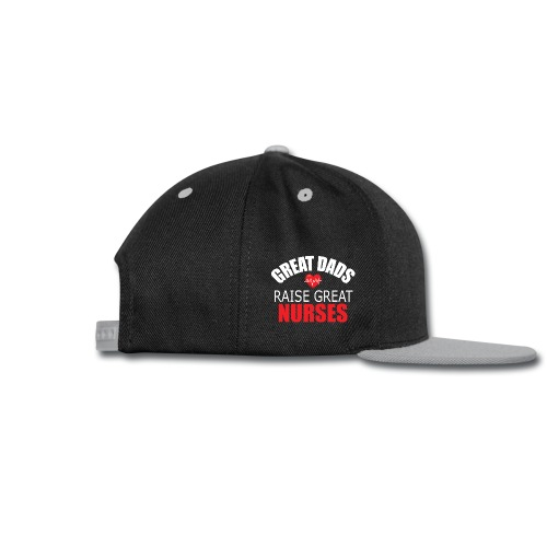 Great Dads Raise Great Nurses - Snap-back Baseball Cap