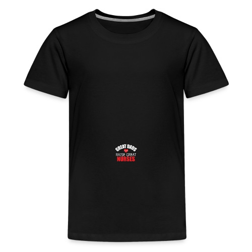 Great Dads Raise Great Nurses - Kids' Premium T-Shirt