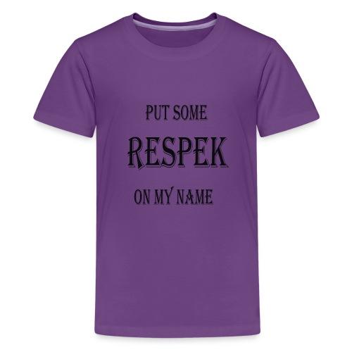 Put Some Respek on my Name - Womens Premium Tank Top - Kids' Premium T-Shirt