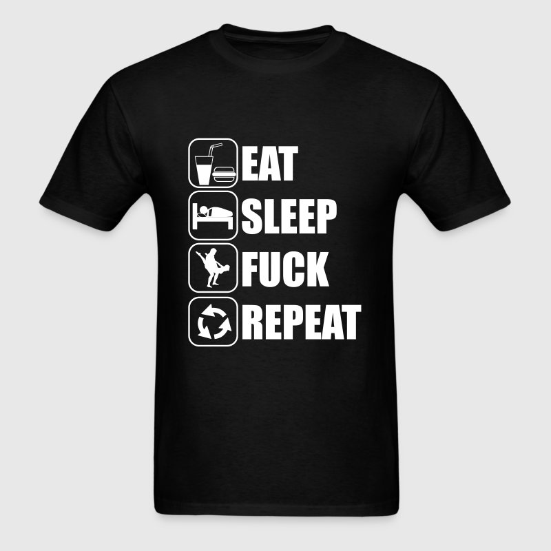 Eat Sleep Fuck Repeat T-Shirts - Men's T-Shirt