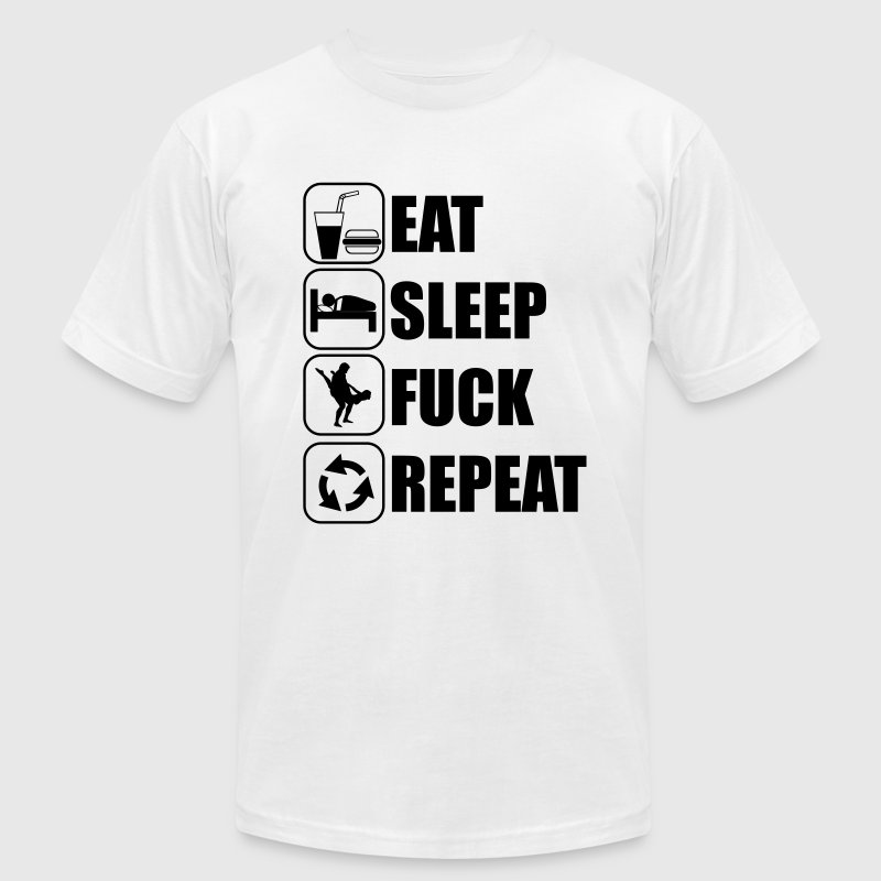 Eat Sleep Fuck Repeat T-Shirts - Men's T-Shirt by American Apparel