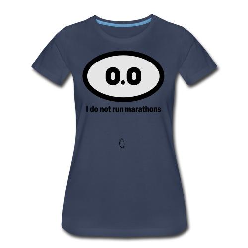 0.0 I do not run marathons - Women's Premium T-Shirt