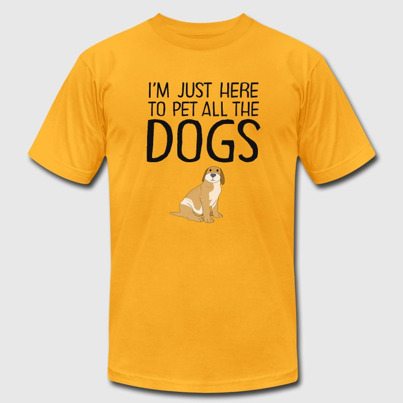 I'm Just Here To Pet All The Dogs T-Shirts - Men's T-Shirt by American Apparel