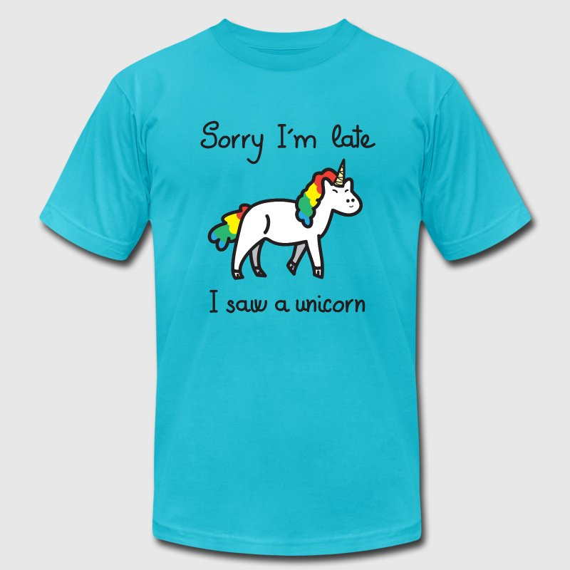 Sorry I'm Late - I Saw A Unicorn T-Shirts - Men's T-Shirt by American Apparel