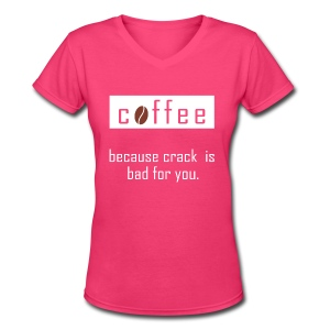 Cofee - Crack is Bad For You - Women's V-Neck T-Shirt