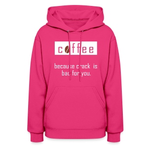 Cofee - Crack is Bad For You - Women's Hoodie