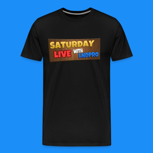 SATURDAY LIVE with LnDPro Man's T-Shirt - Men's Premium T-Shirt