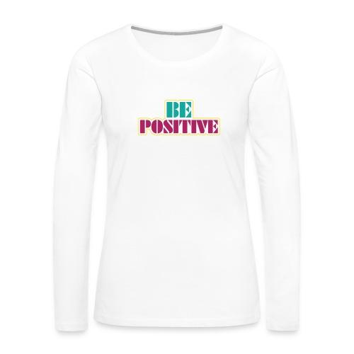 BE positive - Women's Premium Long Sleeve T-Shirt