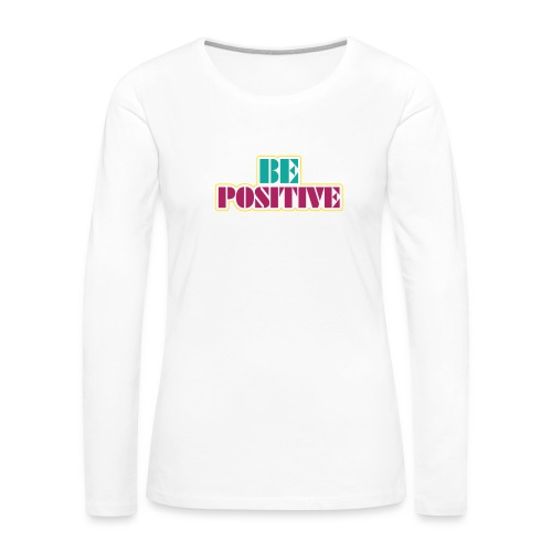 BE positive - Women's Premium Long Sleeve T-Shirt