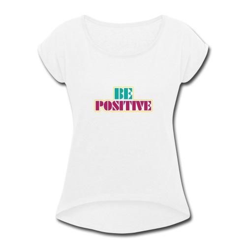 BE positive - Women's Roll Cuff T-Shirt