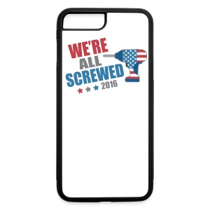 Funny Political We're All Screwed 2016 - iPhone 7 Plus/8 Plus Rubber Case